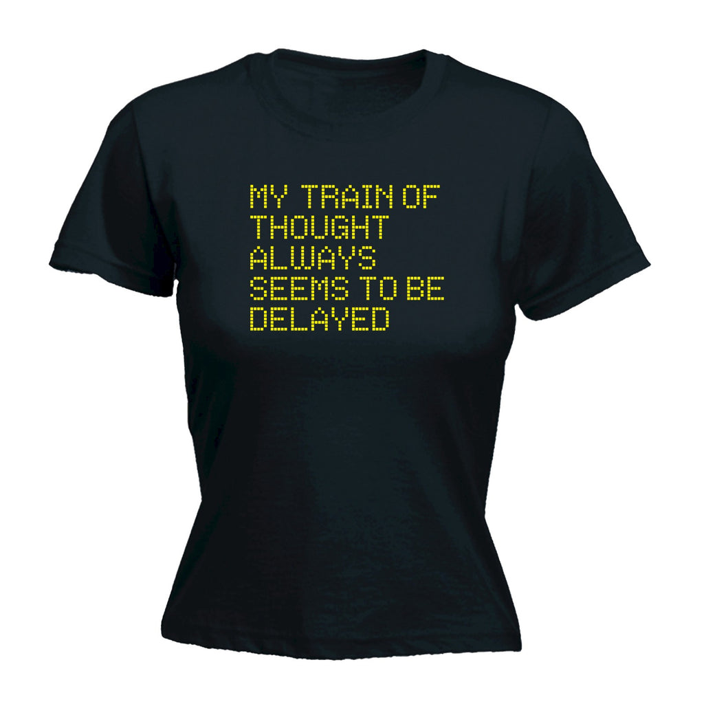 123t Women's My Train Of Thought Always Seems To Be Delayed Funny T-Shirt