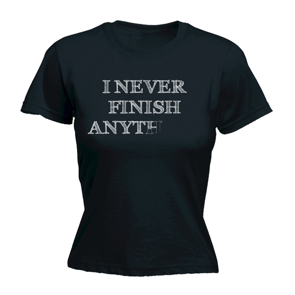 123t Women's I Never Finish Anything Funny T-Shirt