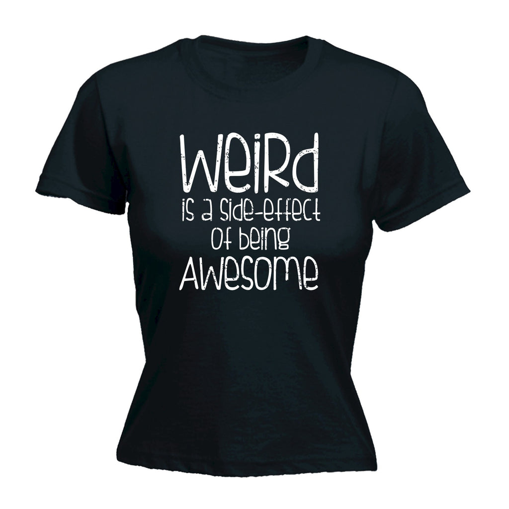 123t Women's Weird Is A Side Effect Of Being Awesome Funny T-Shirt