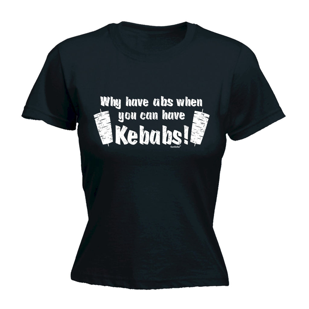 123t Women's Why Have Abs When You Can Have Kebabs ! Funny T-Shirt