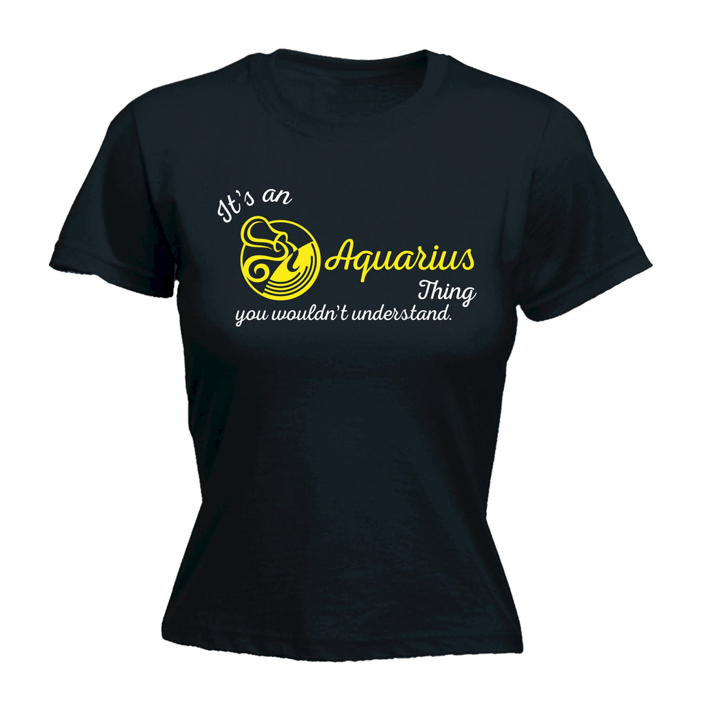 123t Women's It's An Aquarius Thing ... Understand Funny T-Shirt