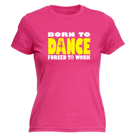 123t Women's Born To Ballet Dance Forced To Work Funny T-Shirt