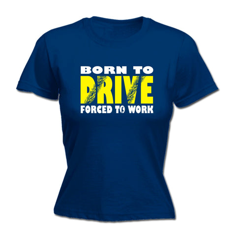 123t Women's Born To Drive Forced To Work Funny T-Shirt