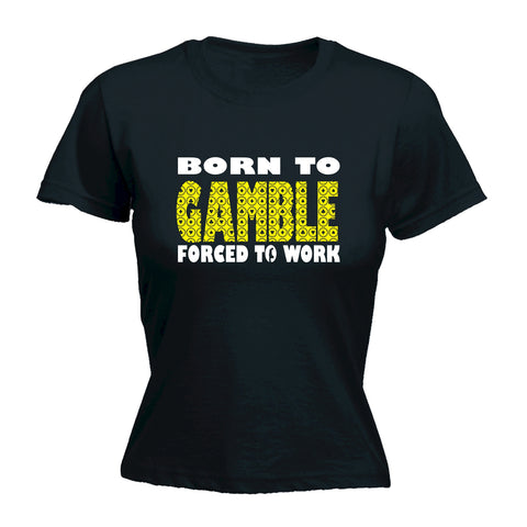 123t Women's Born To Gamble Forced To Work Funny T-Shirt