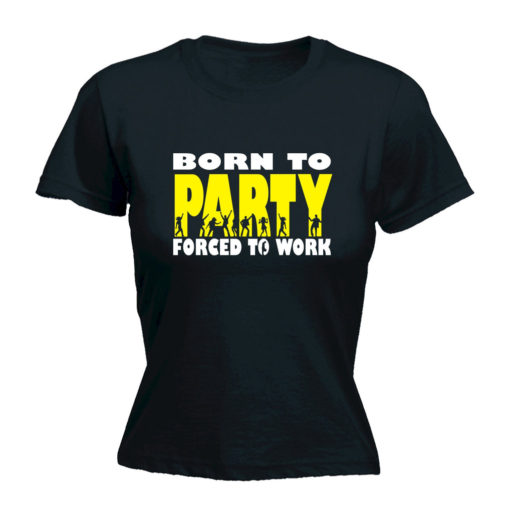 123t Women's Born To Party Forced To Work Funny T-Shirt