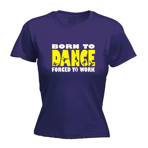 123t Women's Born To Break Dance Forced To Work Funny T-Shirt