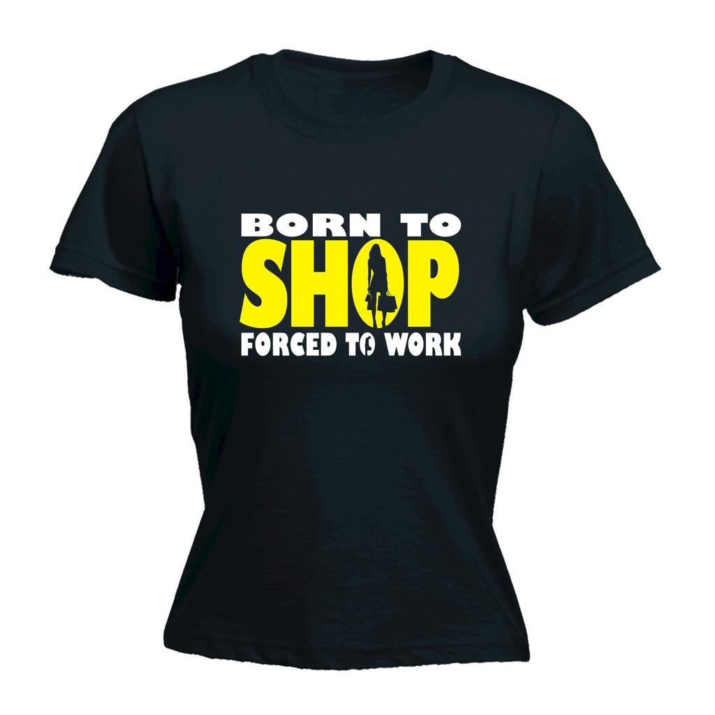 123t Women's Born To Shop Forced To Work Funny T-Shirt