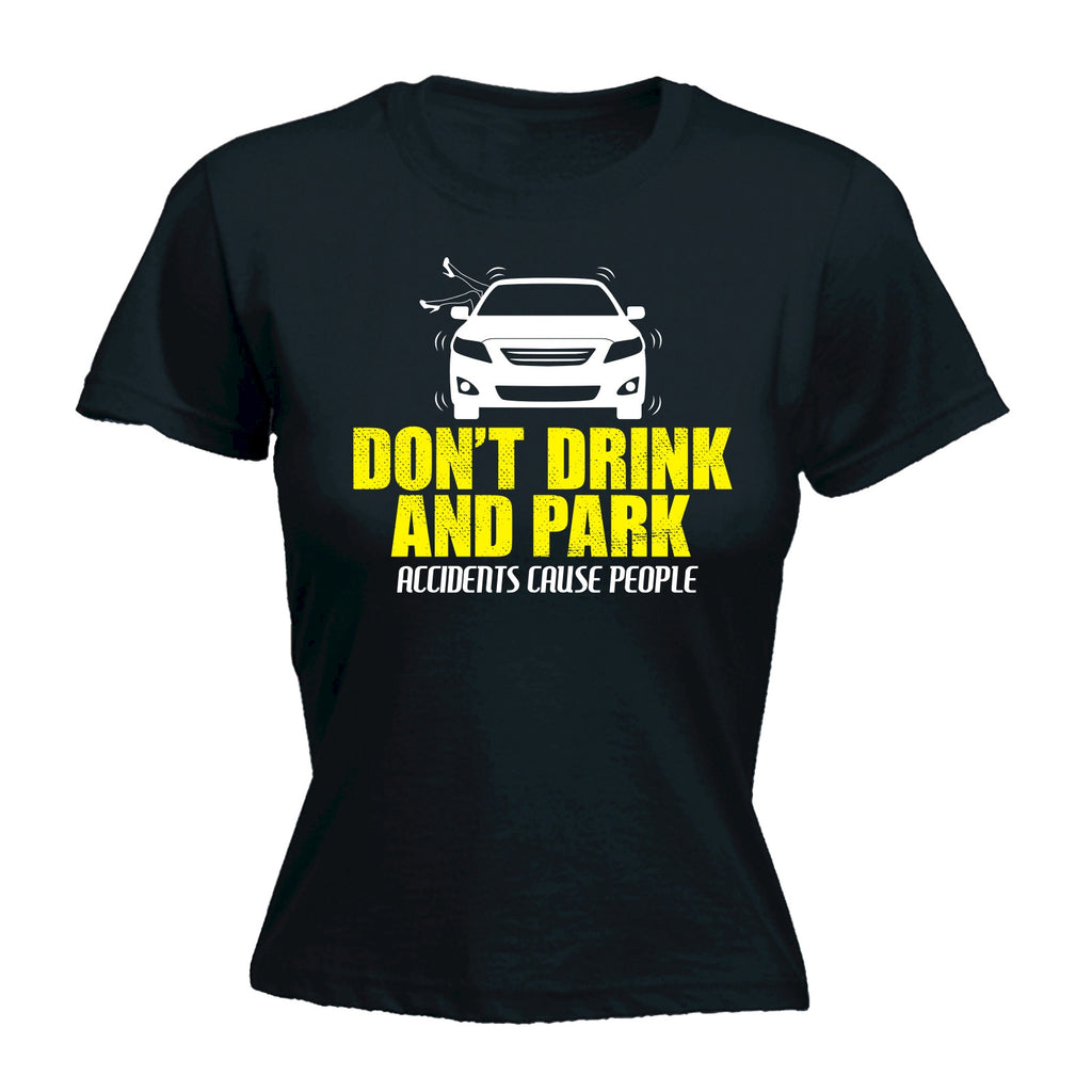 123t Women's Don't Drink And Park Accidents Cause People Funny T-Shirt