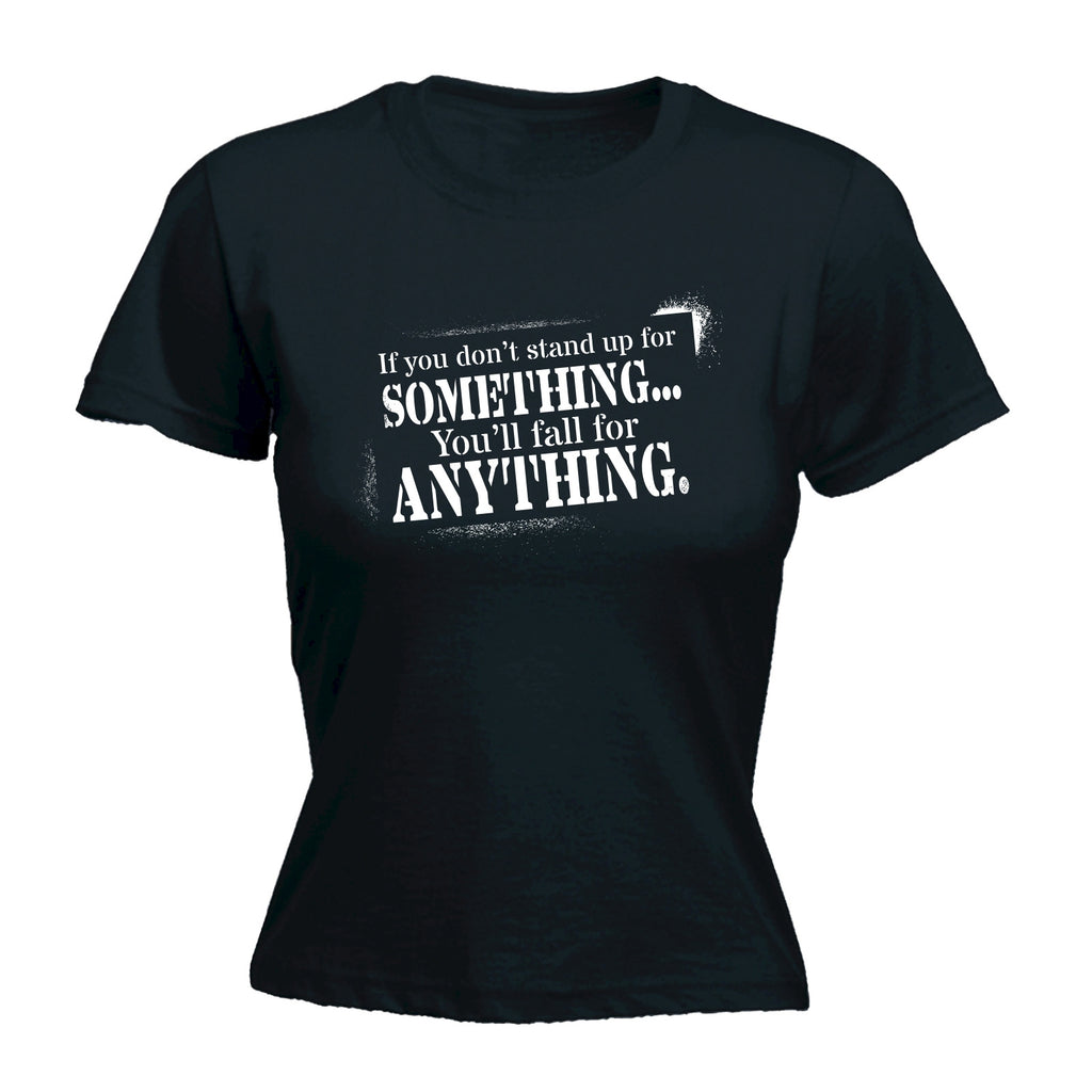 123t Women's If You Don't Stand Up For Something You'll Fall For Anything Funny T-Shirt