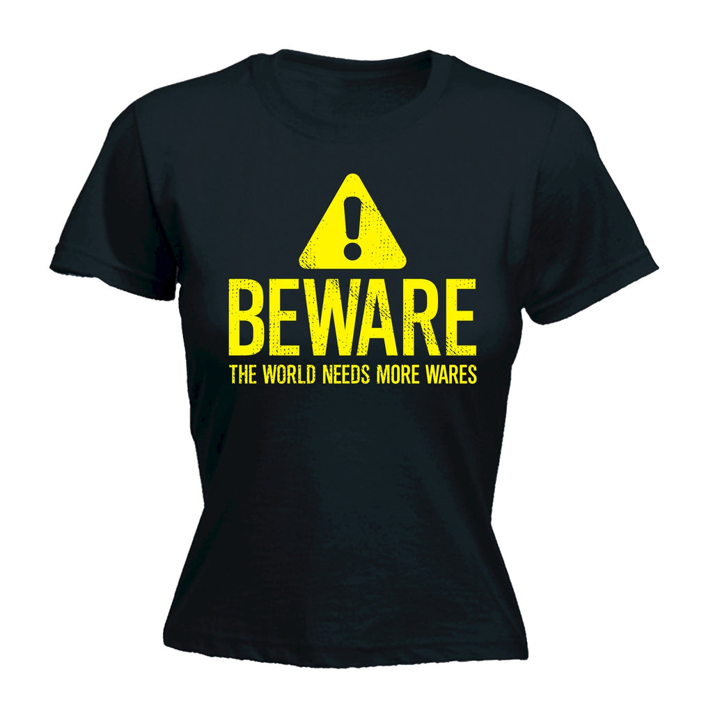 123t Women's Beware The World Needs More Wares Funny T-Shirt