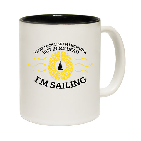 Ocean Bound I May Look Like I'm Listening Sailing Funny Mug