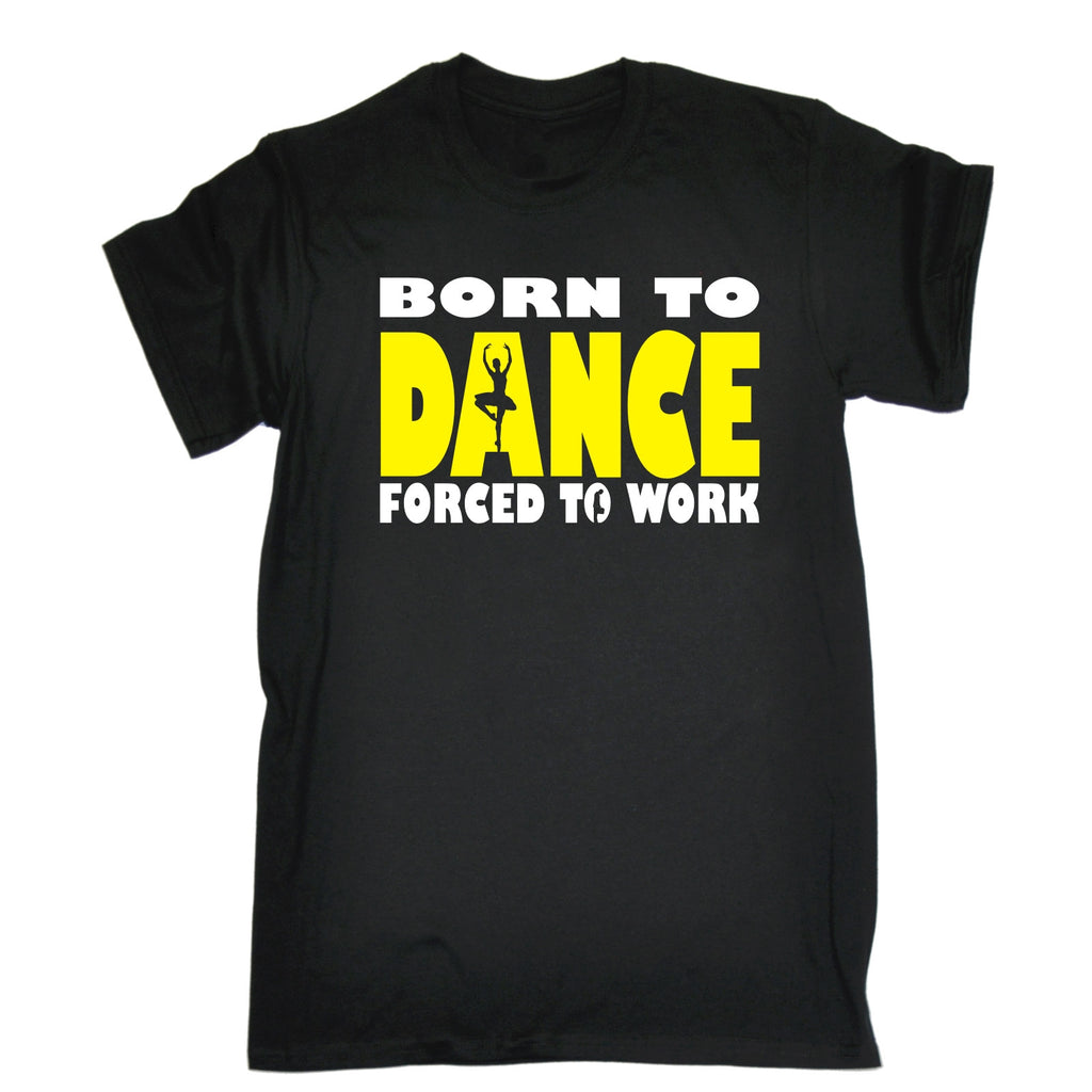 123t Men's Born To Ballet Dance Forced To Work Funny T-Shirt