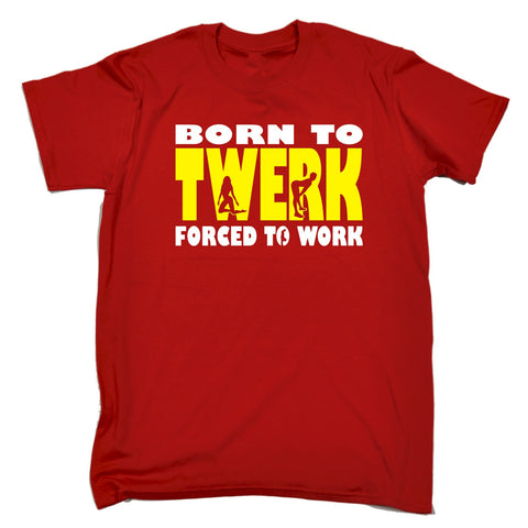 123t Men's Born To Twerk Forced To Work Funny T-Shirt