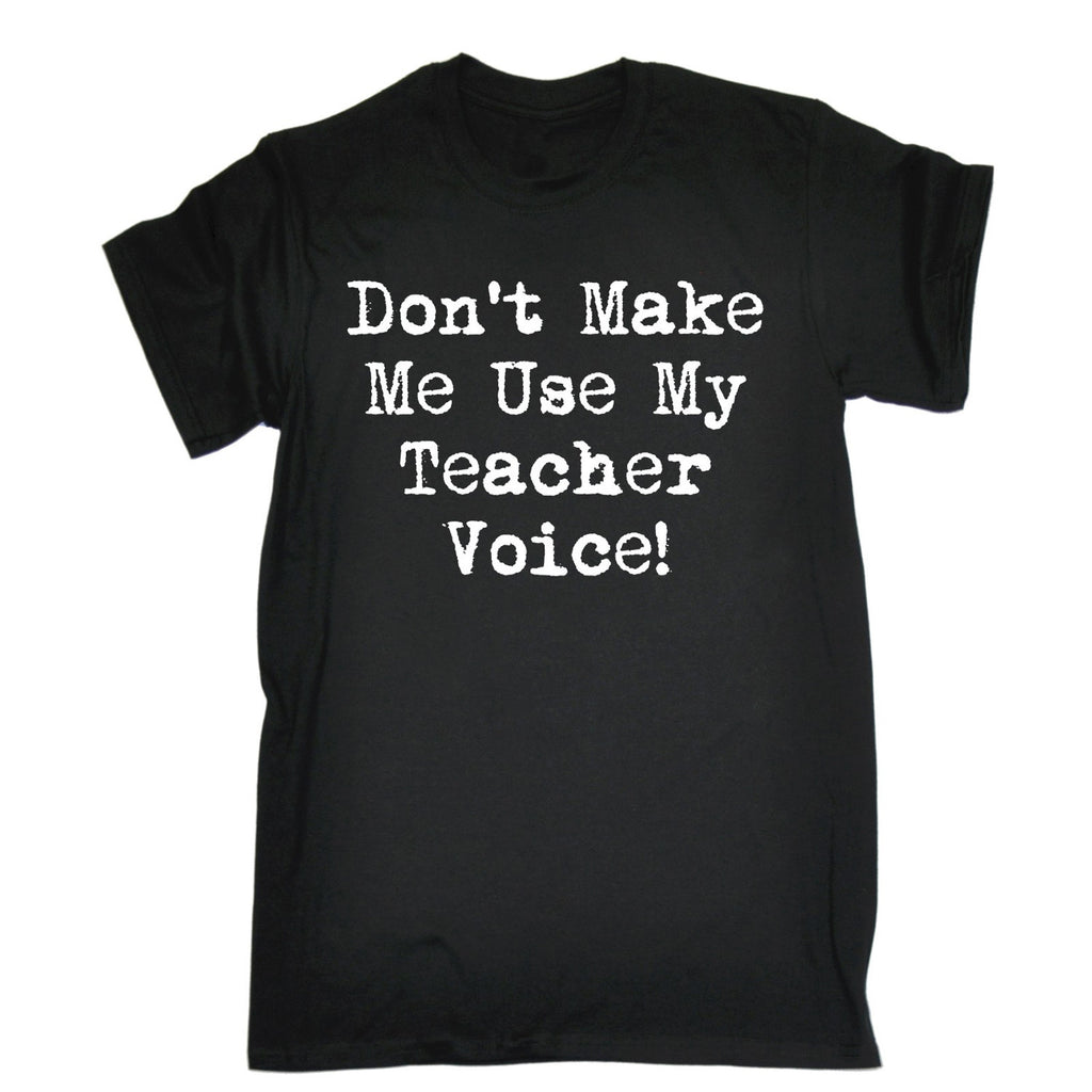 123t Men's Don't Make Me Use My Teacher Voice Funny T-Shirt