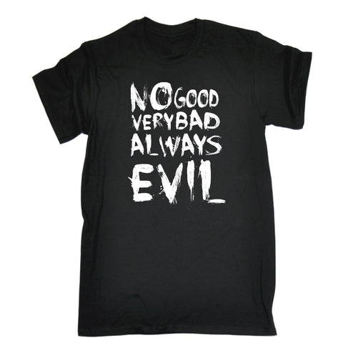 123t Men's No Good Very Bad Always Evil Funny T-Shirt