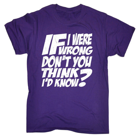 123t Men's If I Were Wrong Don't You Think I'd Know? Funny T-Shirt
