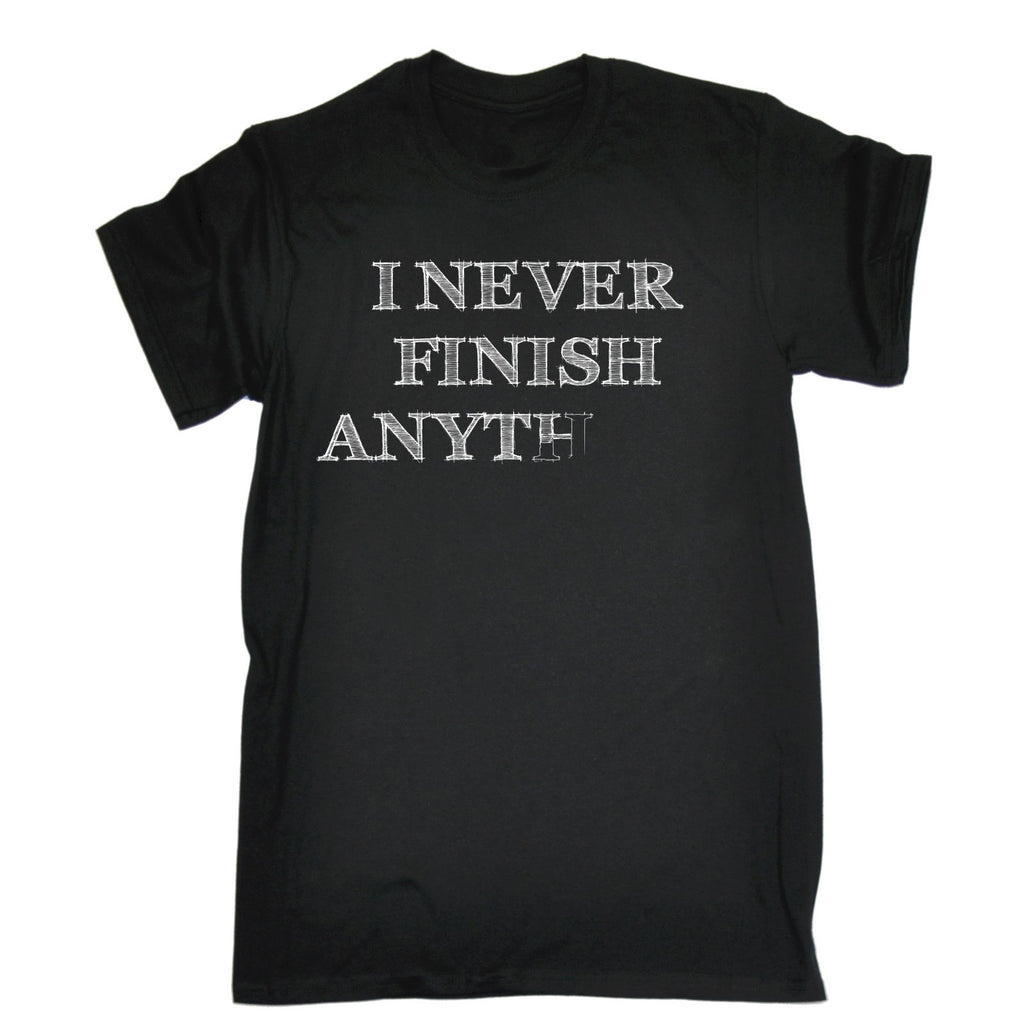 123t Men's I Never Finish Anything Funny T-Shirt