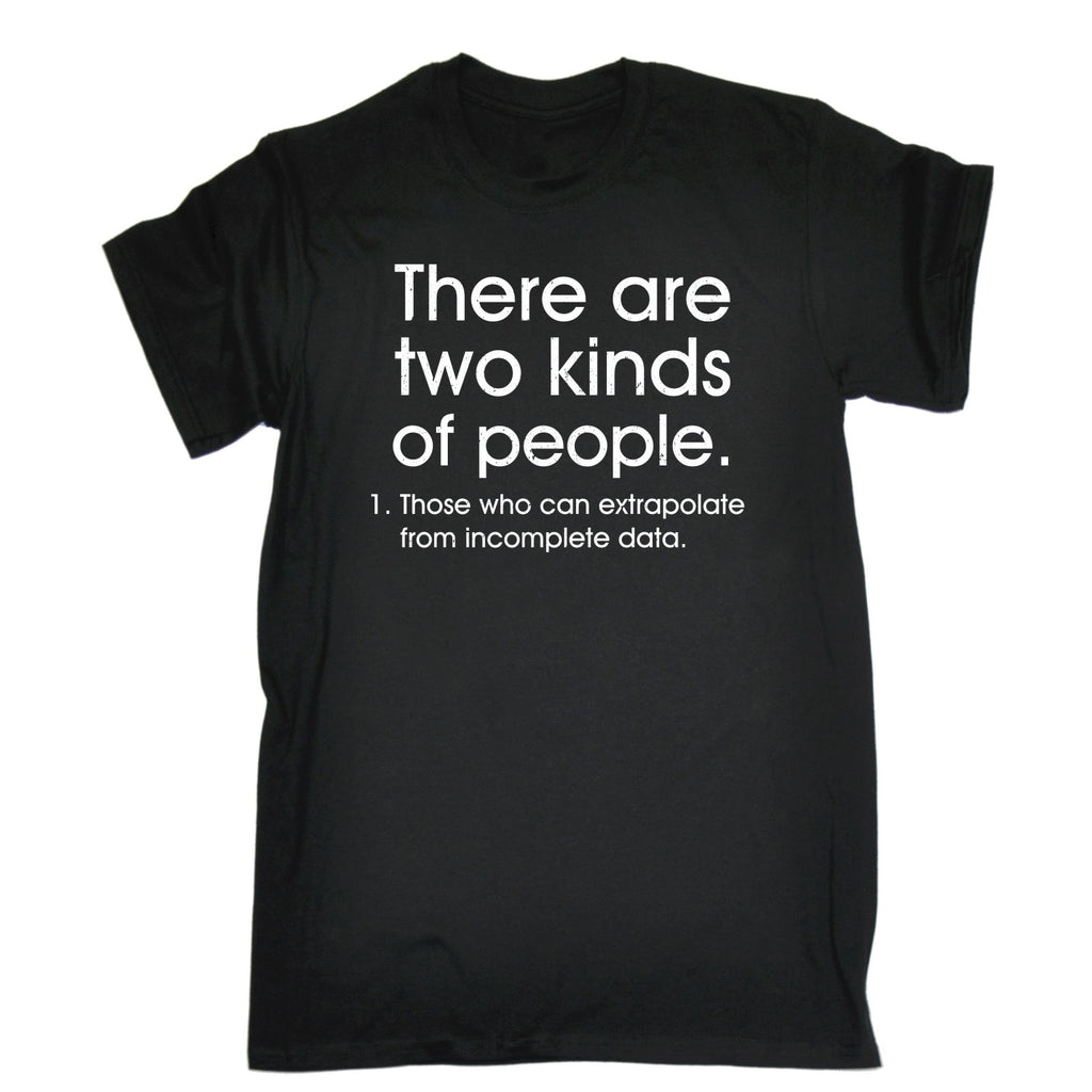 123t Men's There Are Two Kinds Of People Extrapolate From Incomplete Data Funny T-Shirt