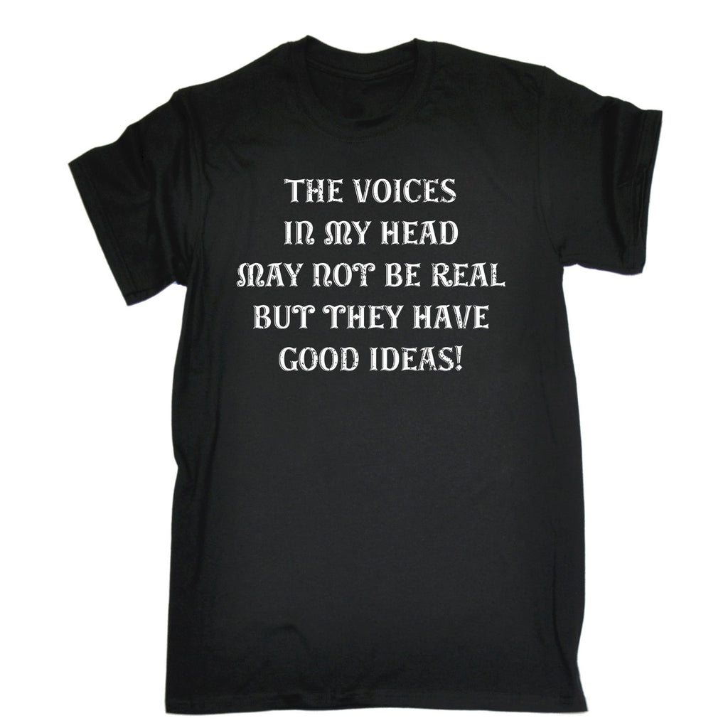 123t Men's The Voices In My Head May Not Be Real But They Have Good Ideas Funny T-Shirt