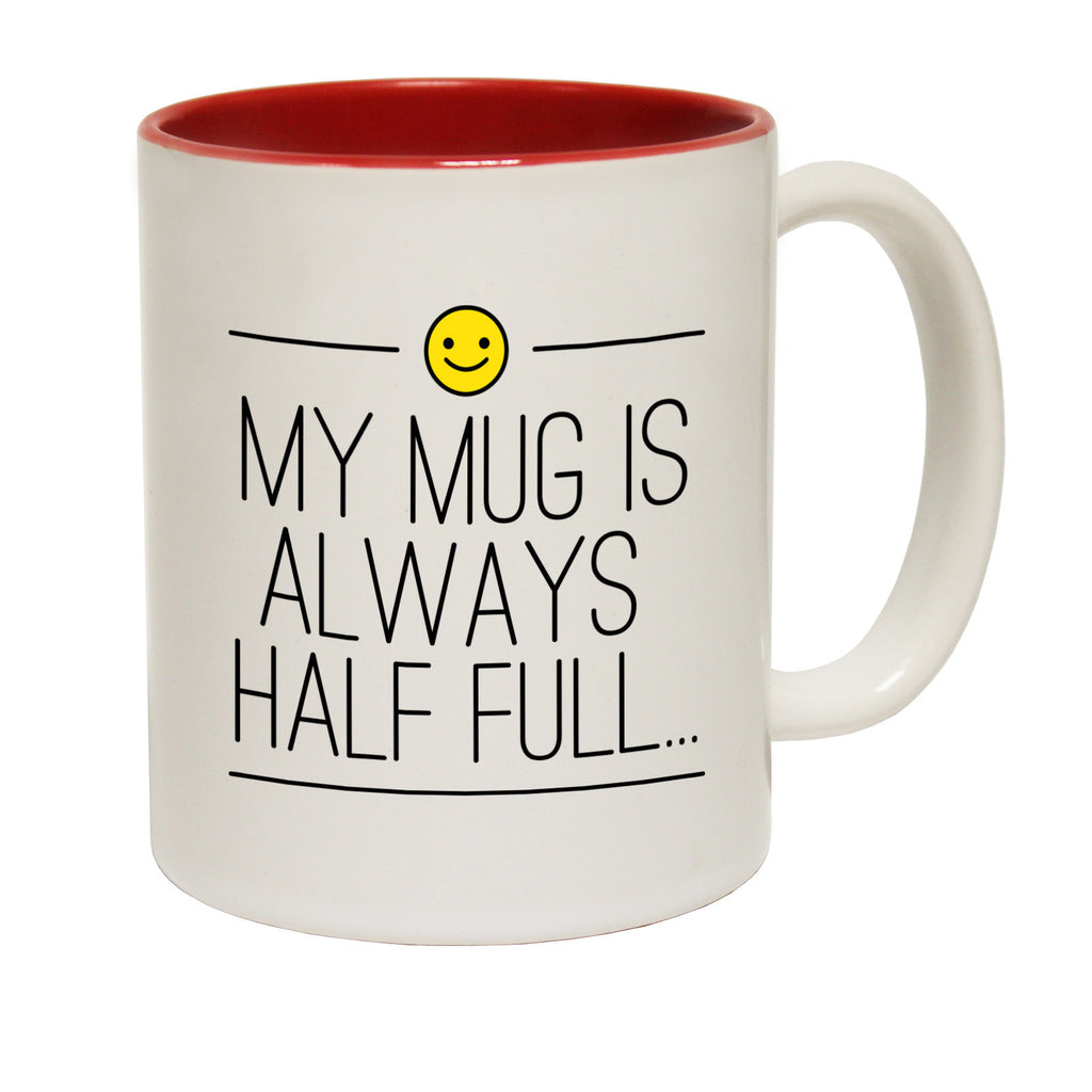 123t My Mug Is Always Half Full Funny Mug