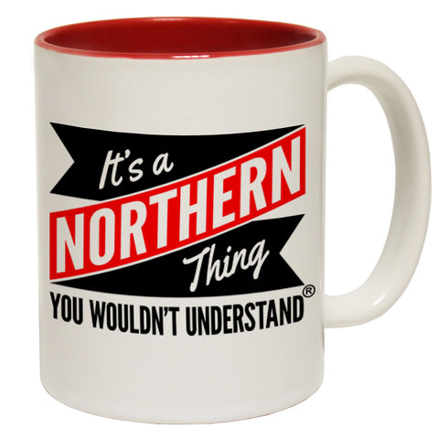 123t New It's A Northern Thing You Wouldn't Understand Funny Mug, 123t Mugs