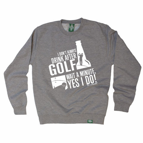 Out Of Bounds I Don't Always Drink After Golf Wait Yes I Do Golfing Sweatshirt