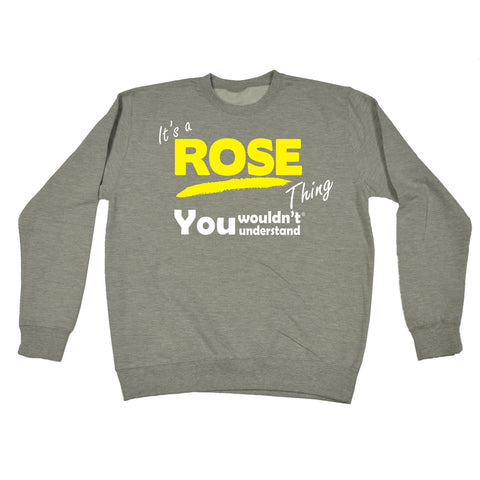 123t It's A Rose Thing You Wouldn't Understand Funny Sweatshirt