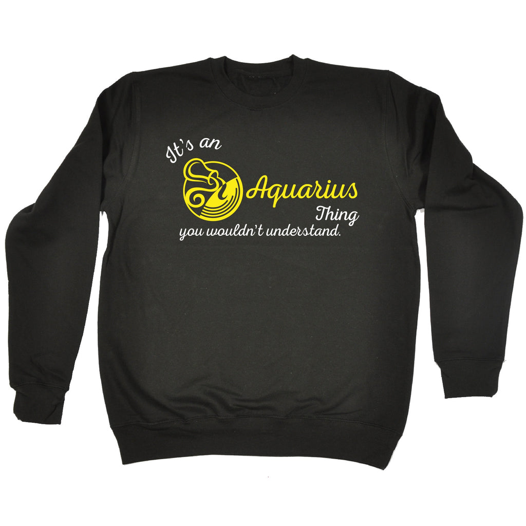 123t It's An Aquarius Thing ... Understand Funny Sweatshirt