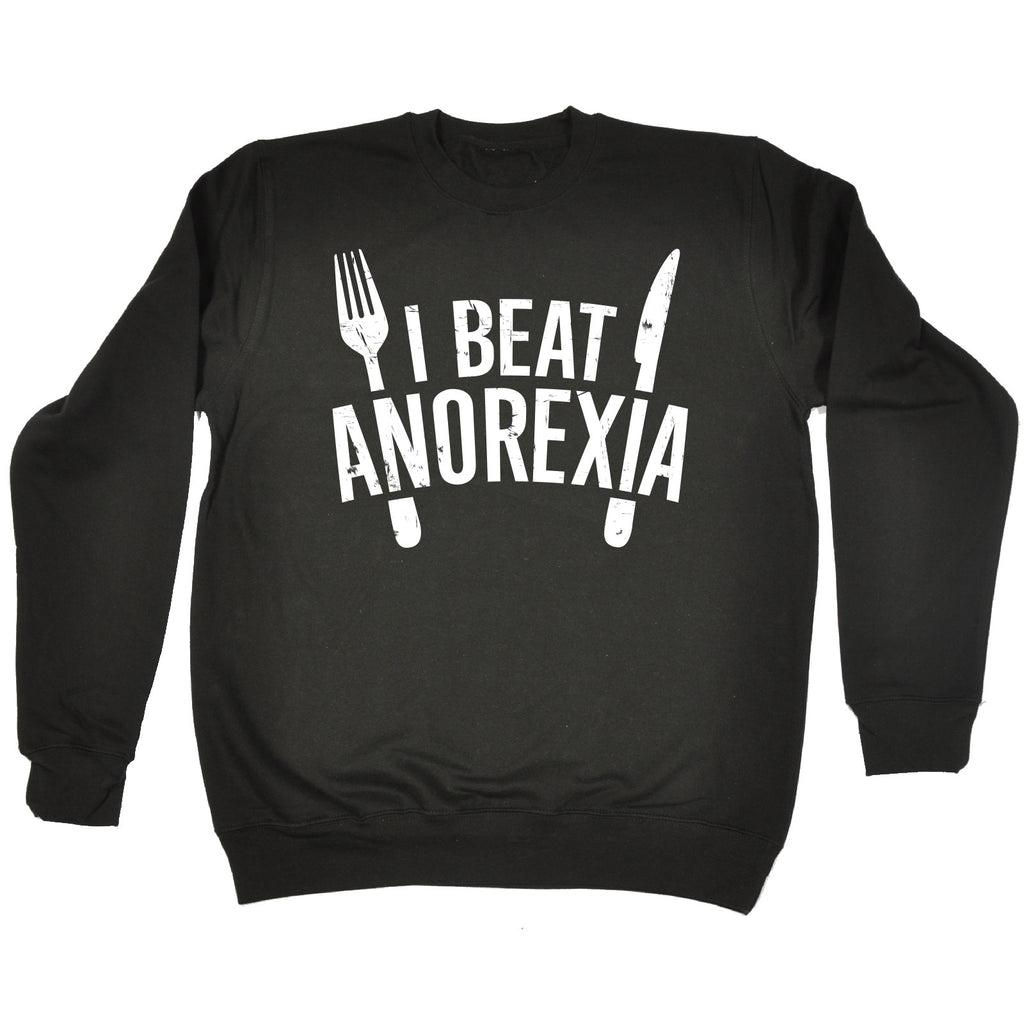 123t I Beat Anorexia Graphic Design Funny Sweatshirt