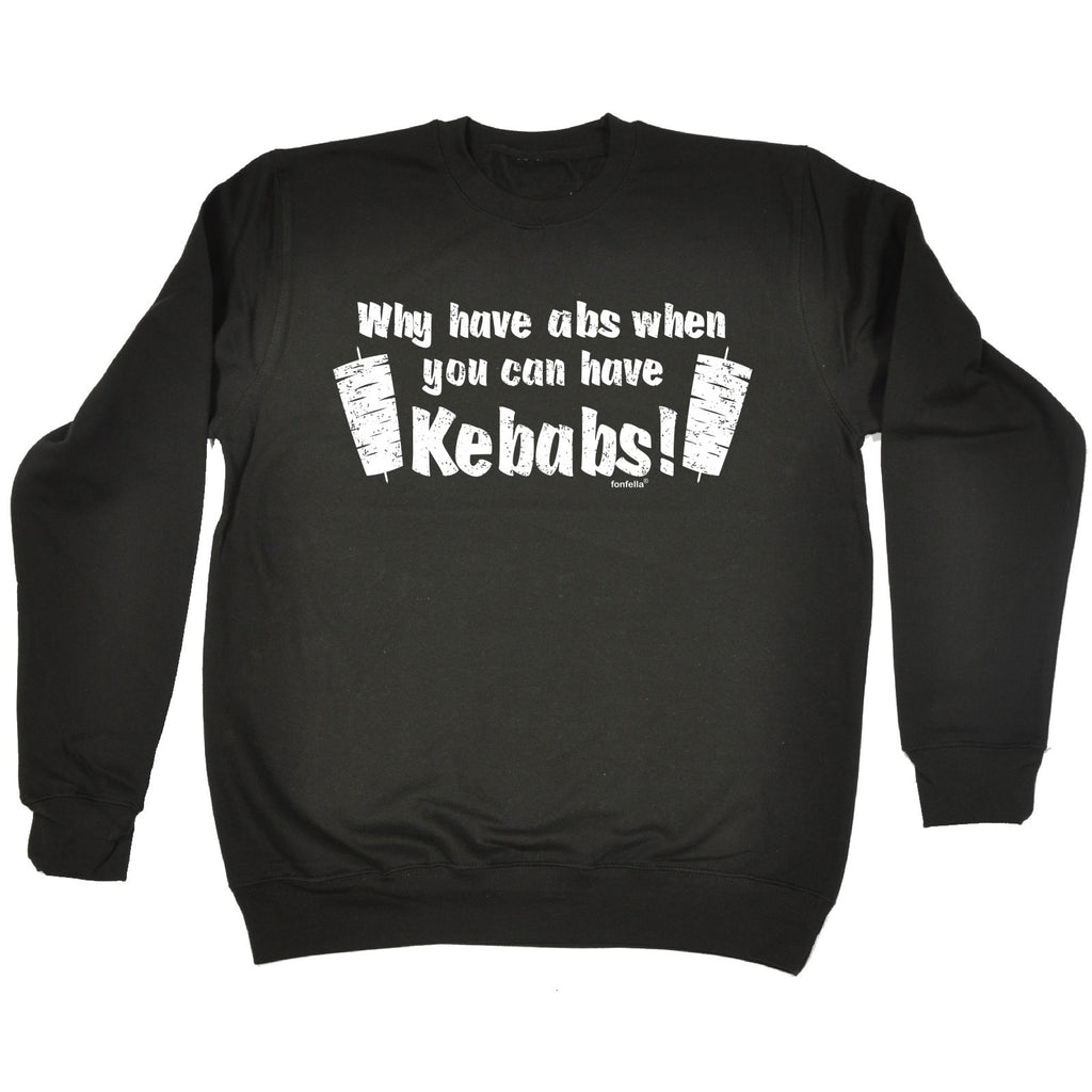 123t Why Have Abs When You Can Have Kebabs ! Funny Sweatshirt