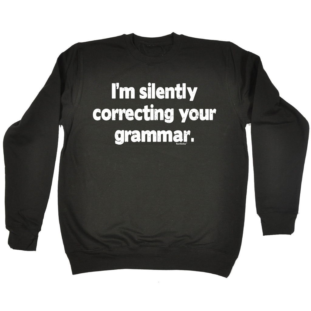 123t I'm Silently Correcting Your Grammar Funny Sweatshirt