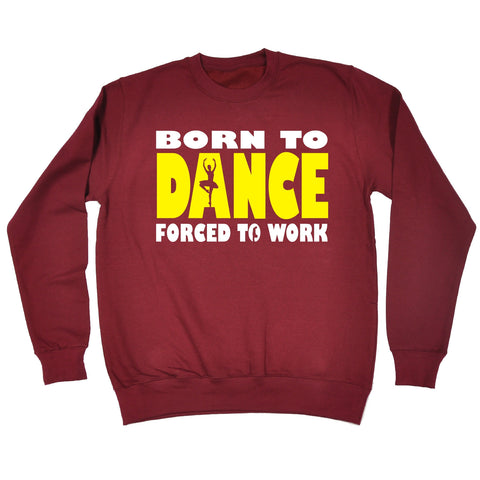 123t Born To Ballet Dance Forced To Work Funny Sweatshirt