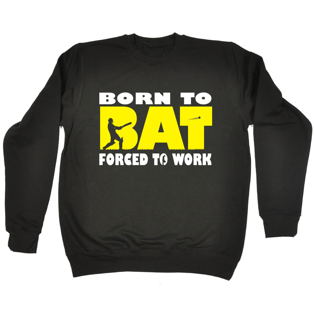 123t Born To Bat Forced To Work Funny Sweatshirt