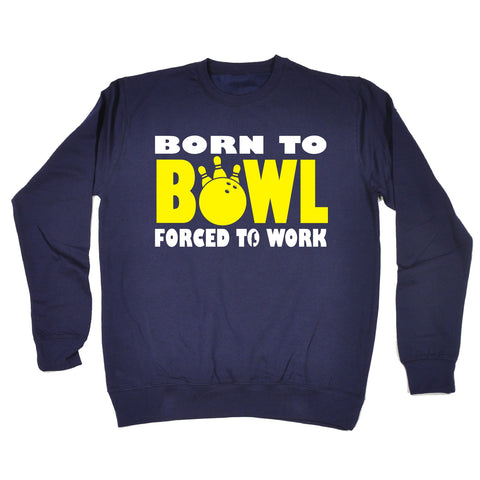 123t Born To Bowl Forced To Work Funny Sweatshirt