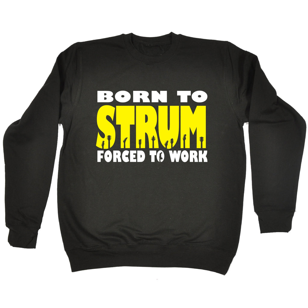 123t Born To Strum Forced To Work Funny Sweatshirt, 123t