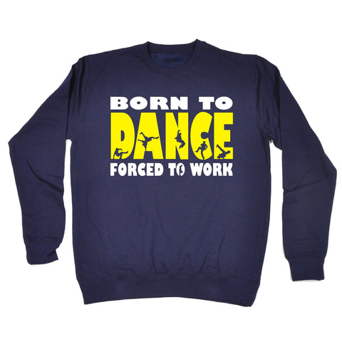 123t Born To Break Dance Forced To Work Funny Sweatshirt