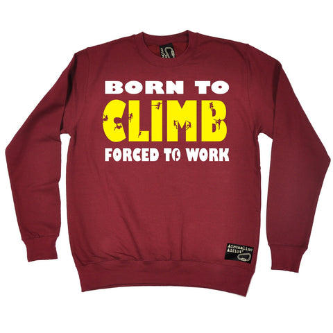 Adrenaline Addict Born To Climb Forced To Work Rock Climbing Sweatshirt