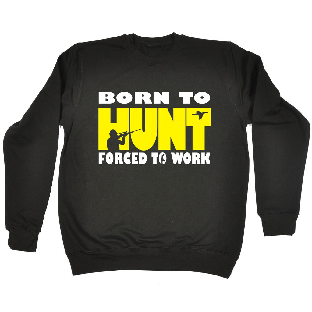 123t Born To Hunt Forced To Work Funny Sweatshirt
