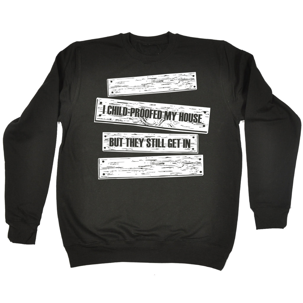 123t I Child Proofed My House But They Still Get In Funny Sweatshirt