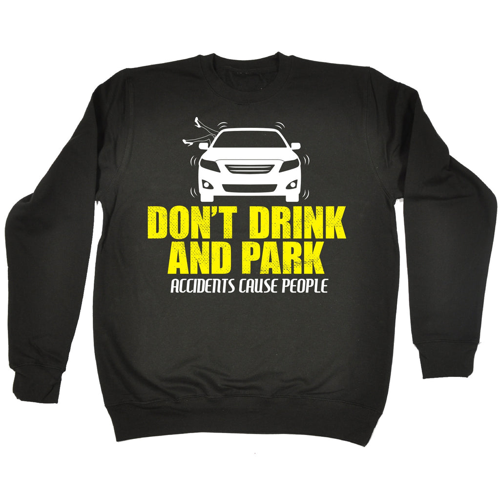 123t Don't Drink And Park Accidents Cause People Funny Sweatshirt