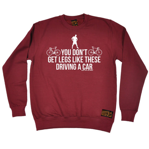 Ride Like The Wind You Don't Get Legs Like These Driving A Car Cycling Sweatshirt
