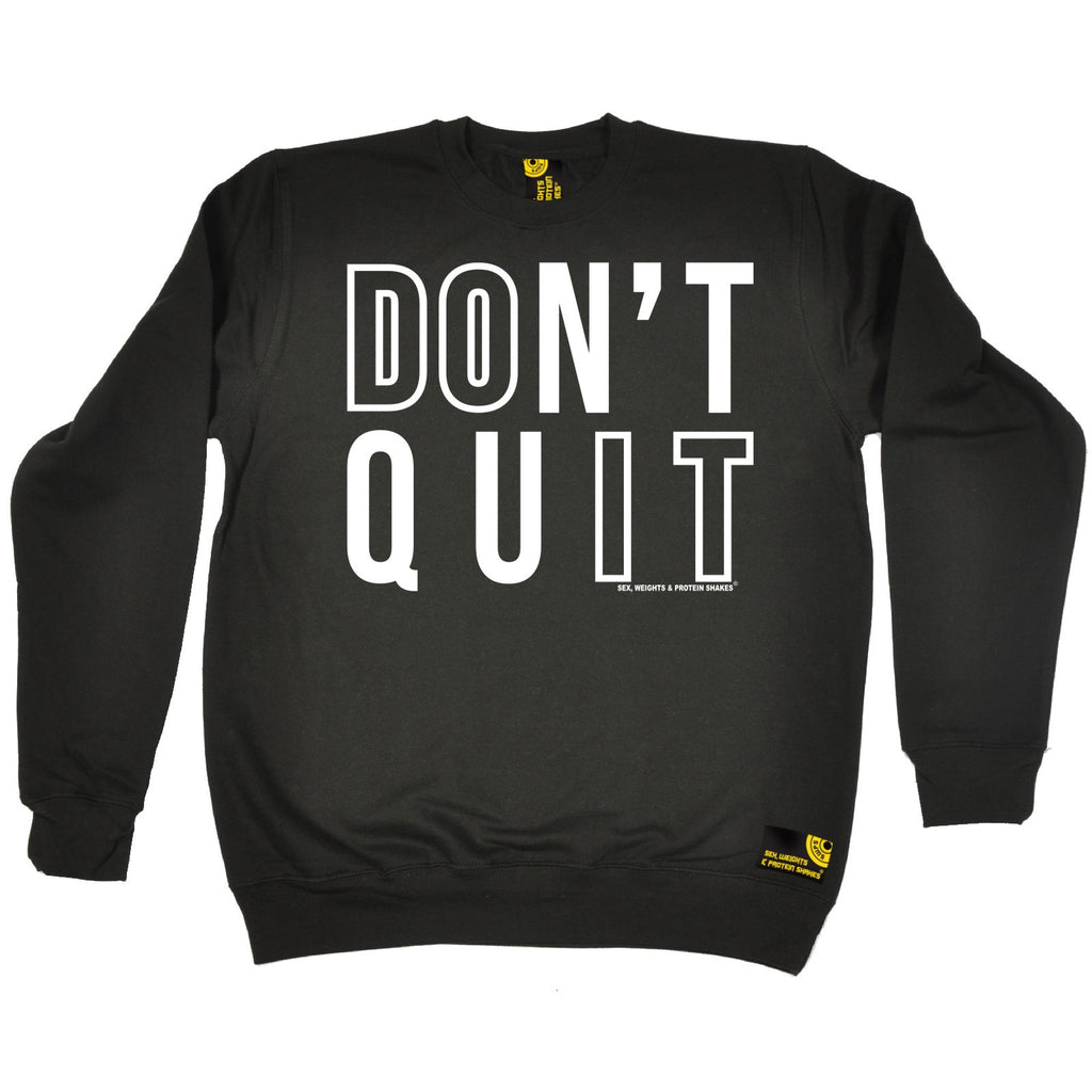 Sex Weights and Protein Shakes Don't Quit Sex Weights And Protein Shakes Gym Sweatshirt