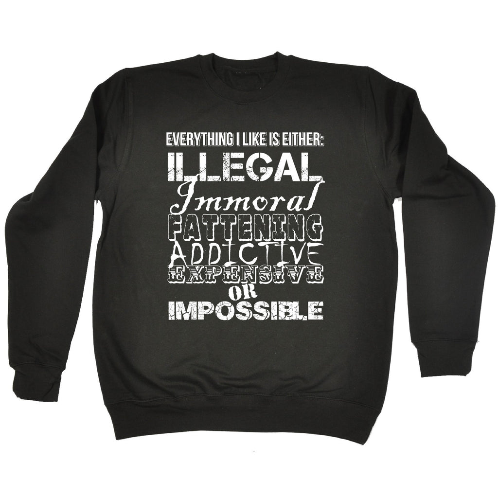 123t Everything I Like Is Either Illegal Impossible Funny Sweatshirt