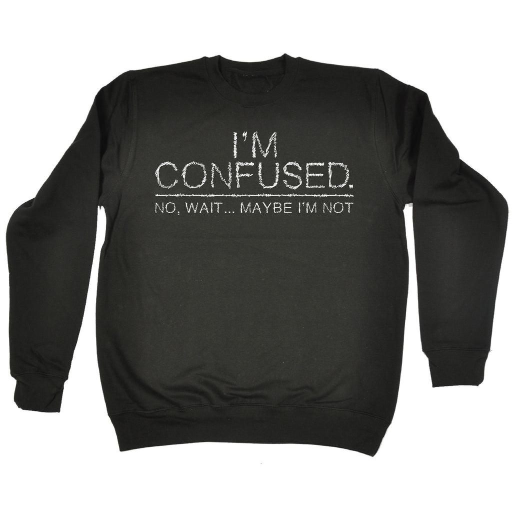 123t I'm Confused No Wait ... Maybe I'm Not Funny Sweatshirt