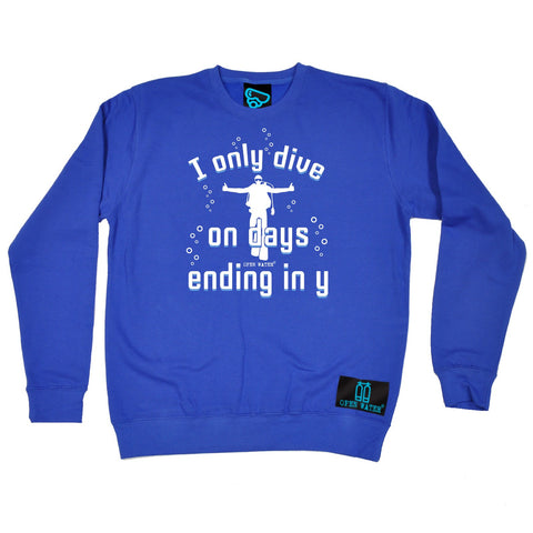 Open Water I Only Dive On Days Ending In Y Scuba Diving Sweatshirt