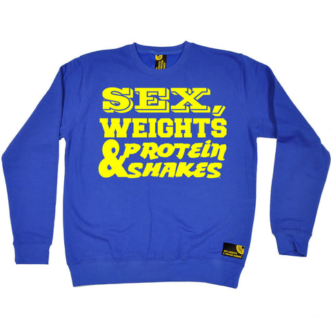 Sex Weights and Protein Shakes Yellow Text Design Sex Weights & Protein Shakes Gym Sweatshirt