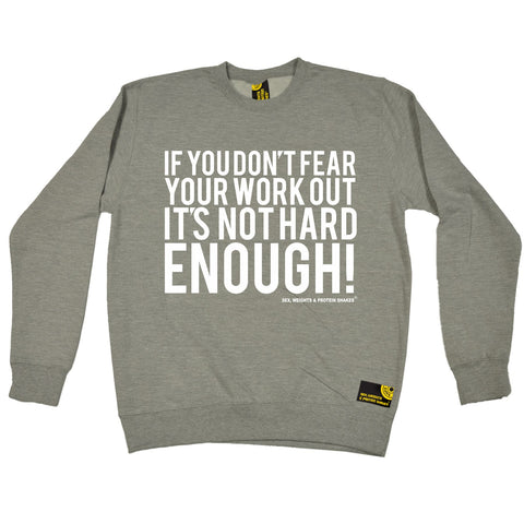 SWPS If You Don't Fear Your Work Out Sex Weights And Protein Shakes Gym Sweatshirt