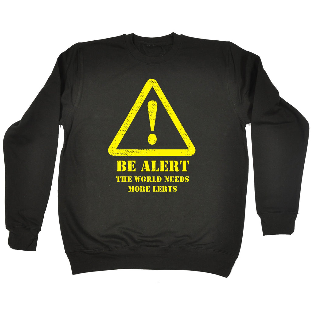 123t Be Alert The World Needs More Lerts Funny Sweatshirt