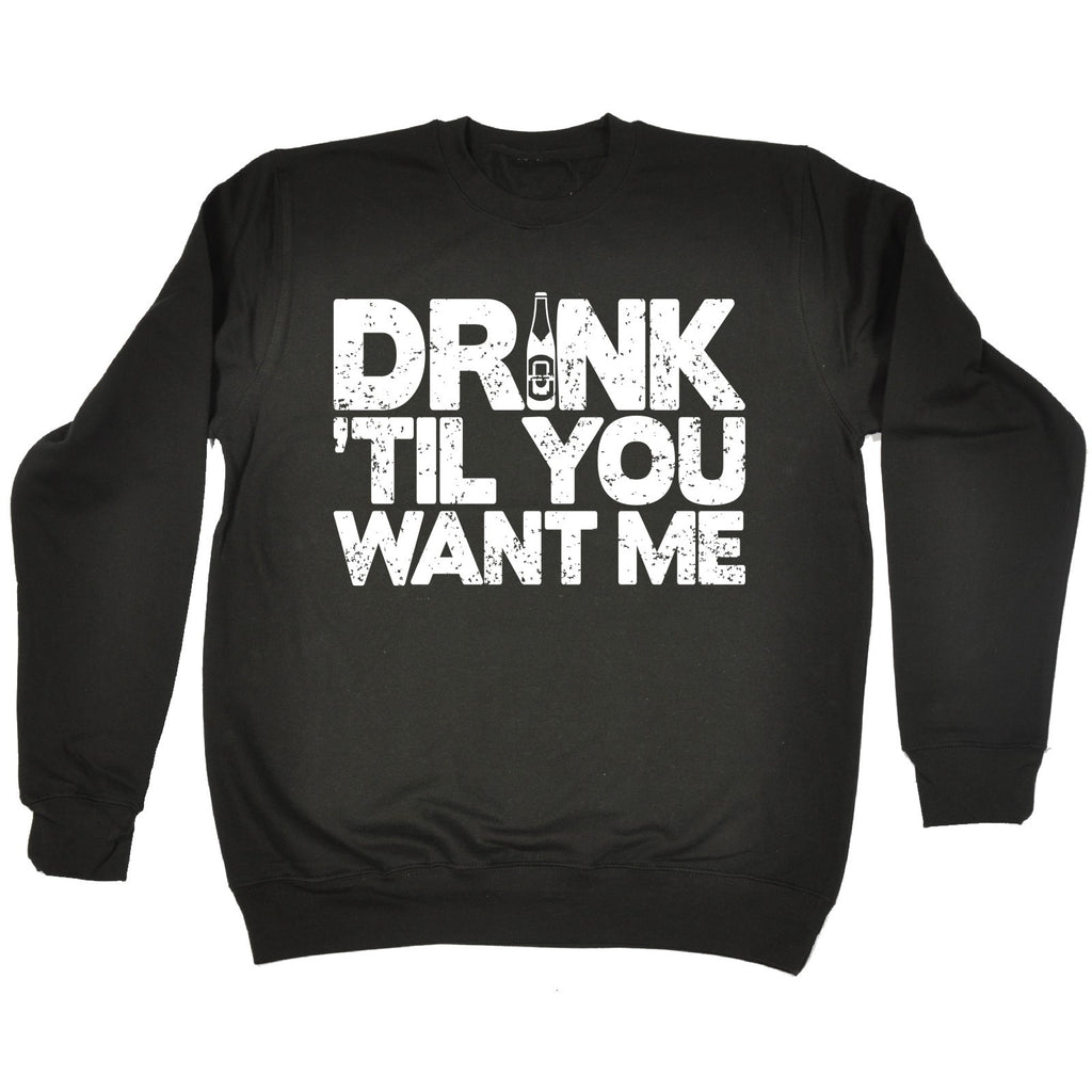 123t Drink Til You Want Me Funny Sweatshirt