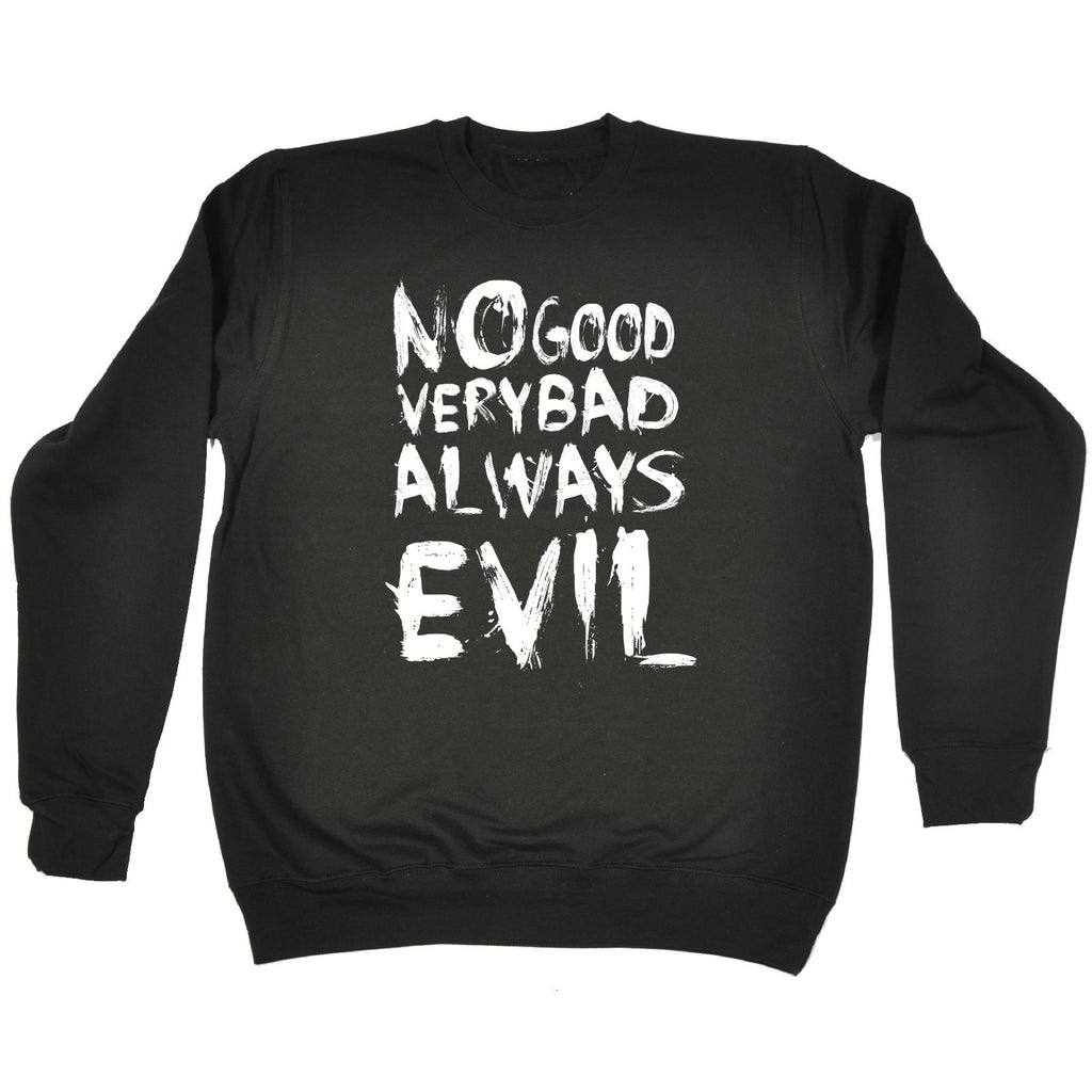 123t No Good Very Bad Always Evil Funny Sweatshirt
